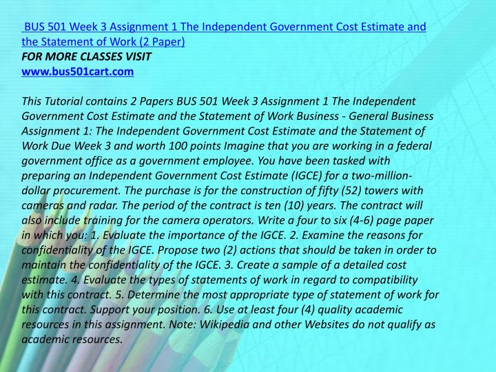 BUS 501 Week 3 Assignment 1 The Independent Government Cost Estimate and the Statement of Work (2 Paper)