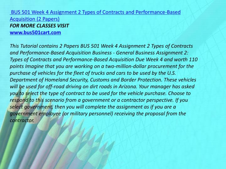 BUS 501 Week 4 Assignment 2 Types of Contracts and Performance-Based Acquisition (2 Papers)