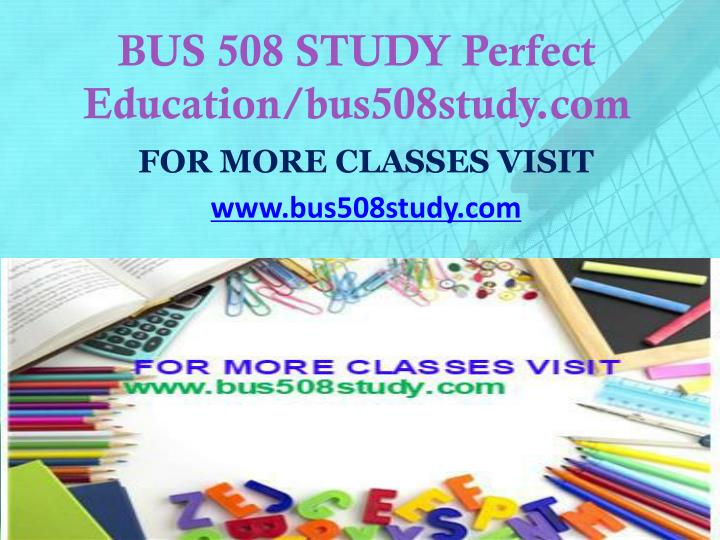 BUS 508 STUDY Perfect Education/bus508study.com