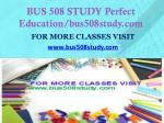 bus 508 study perfect education bus508study com1