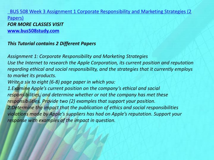 BUS 508 Week 3 Assignment 1 Corporate Responsibility and Marketing Strategies (2 Papers)