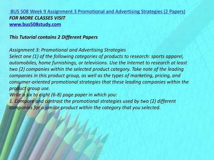 BUS 508 Week 9 Assignment 3 Promotional and Advertising Strategies (2 Papers)