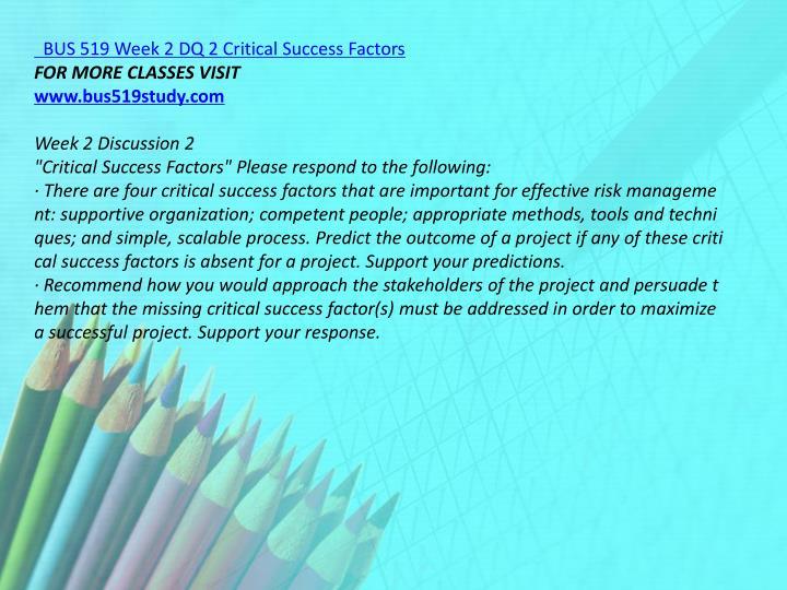 BUS 519 Week 2 DQ 2 Critical Success Factors