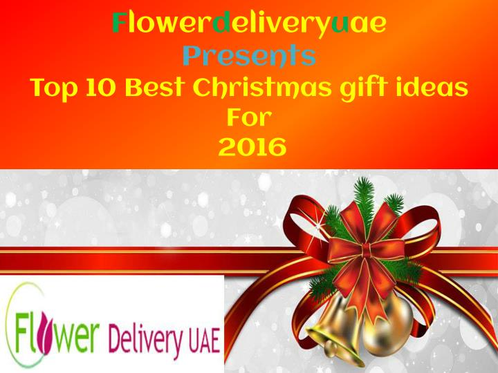 f lower d elivery u ae presents top 10 best christmas gift ideas for 2016