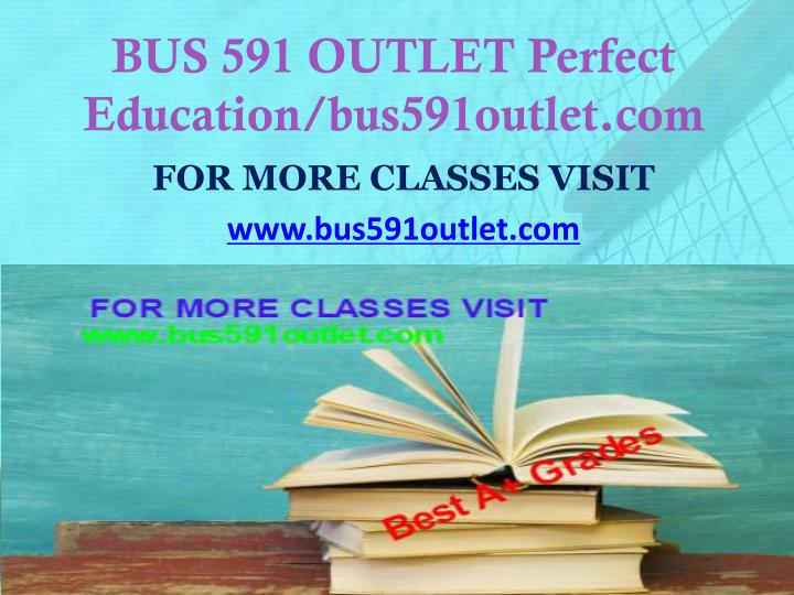 BUS 591 OUTLET Perfect Education/bus591outlet.com
