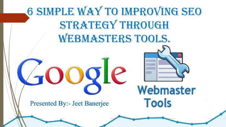 6 simple way to improving SEO Strategy through Webmasters Tools.