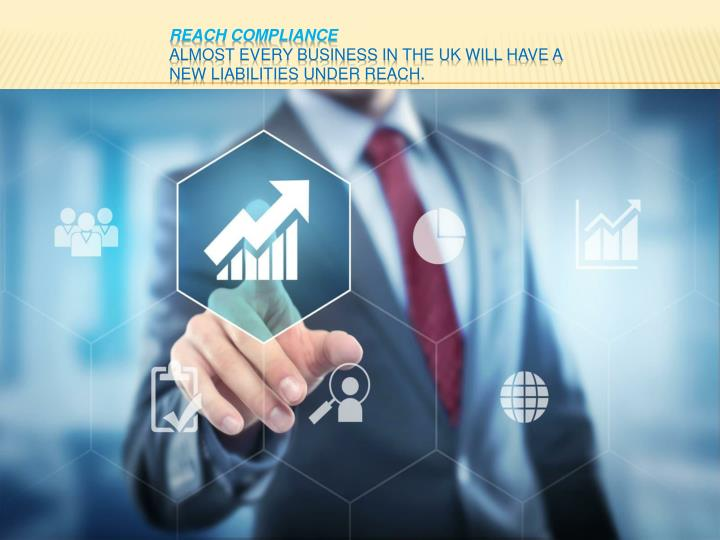 Reach compliance almost every business in the uk will have a new liabilities under reach