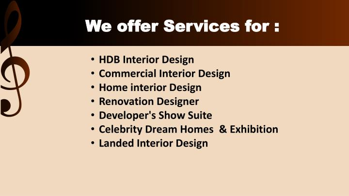 We offer Services for :