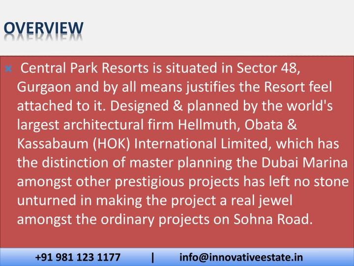 Central Park Resorts is situated in Sector 48, Gurgaon and by all means justifies the Resort feel attached to it. Designed & planned by the world's largest architectural firm