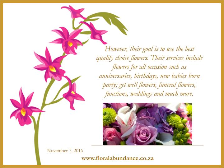 However, their goal is to use the best quality choice flowers. Their services include flowers for al...