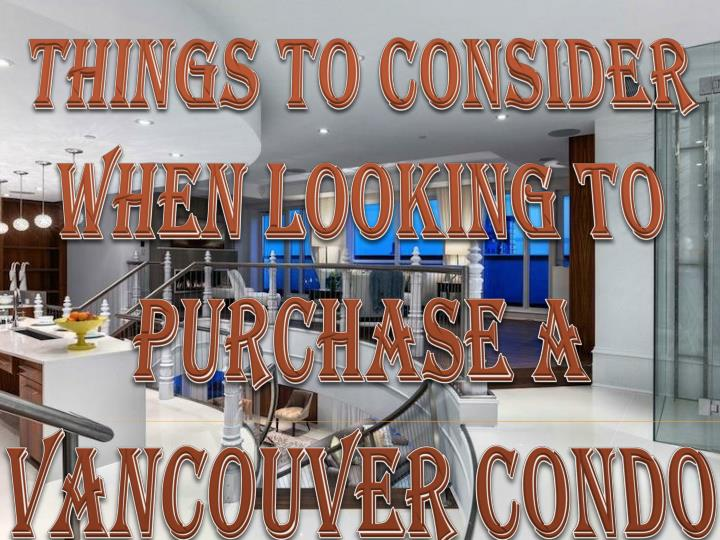 Things to Consider When Looking to Purchase a Vancouver Condo
