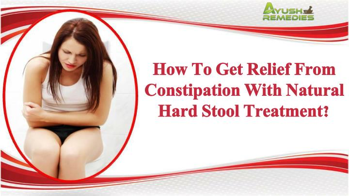 How To Get Relief From Constipation With Natural Hard Stool Treatment?