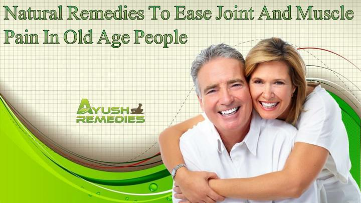 Natural Remedies To Ease Joint And Muscle Pain In Old Age People