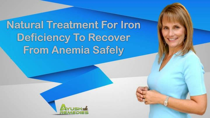 Natural Treatment For Iron Deficiency To Recover From Anemia Safely