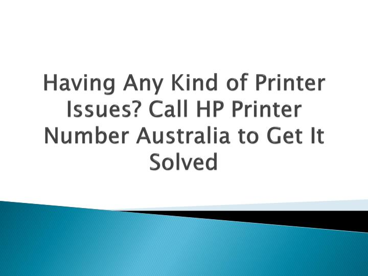 Having any kind of printer issues call hp printer number australia to get it solved