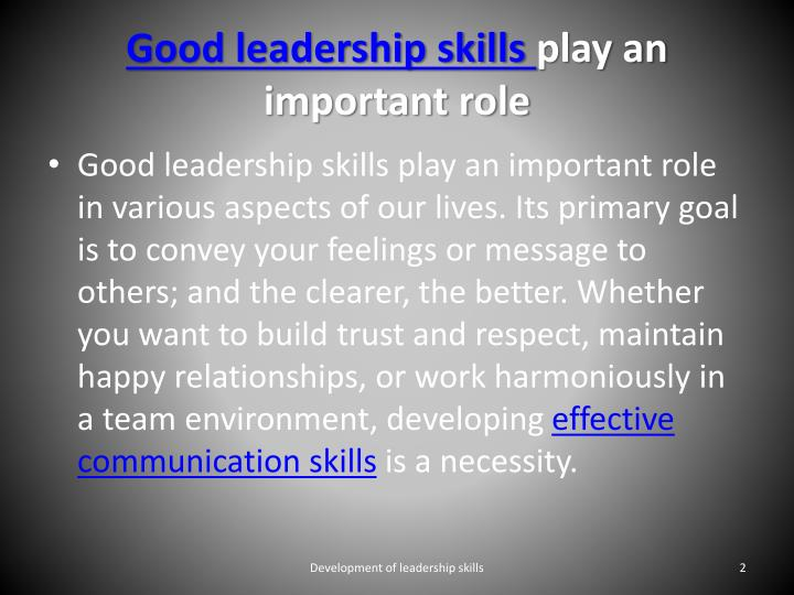 Good leadership skills play an important role