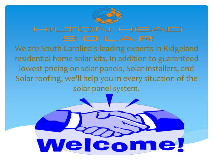 We are South Carolina's leading experts in Ridgeland residential home solar kits. In addition to guaranteed lowest pricing on solar panels, Solar installers, and Solar roofing, we'll help you in every situation of the solar panel system.