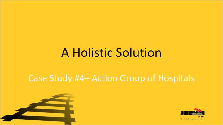 A Holistic Solution
