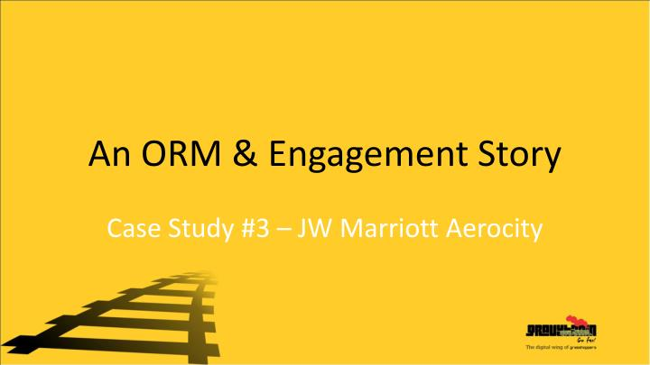 An ORM & Engagement Story
