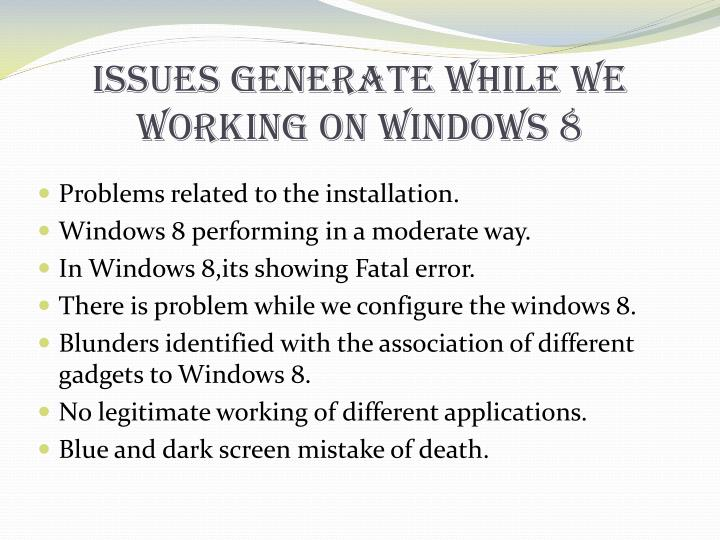 Issues generate while we working on windows 8