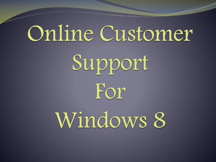 Online customer support for windows 8