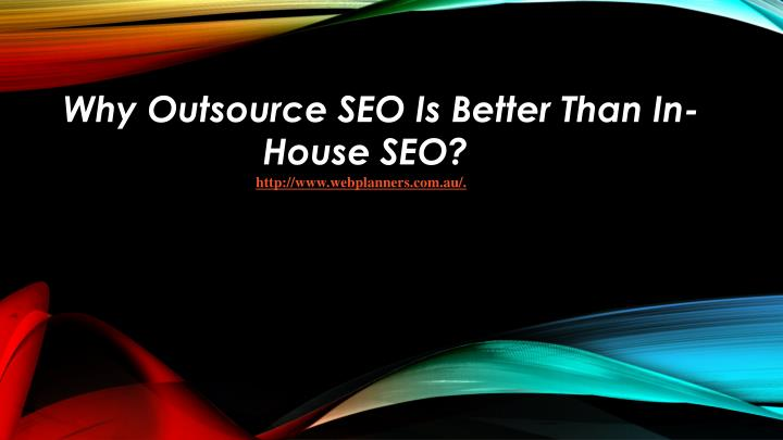 why outsource seo is better than in house seo