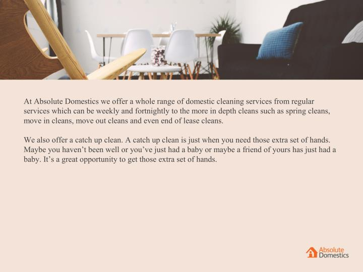At Absolute Domestics we offer a whole range of domestic cleaning services from regular