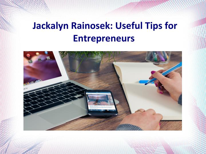 Jackalyn Rainosek: Useful Tips for