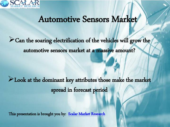 Can the soaring electrification of the vehicleswill grow the automotive sensors market at a massive amount?