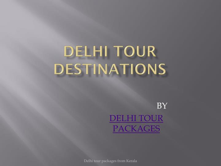 DELHI TOUR DESTINATIONS