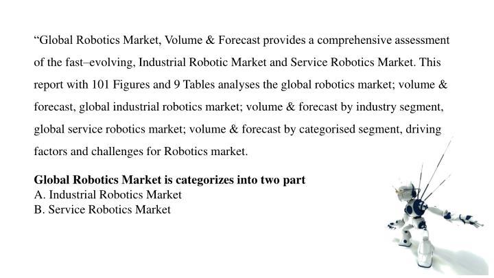 """""""Global Robotics Market, Volume & Forecast provides a comprehensive assessment"""