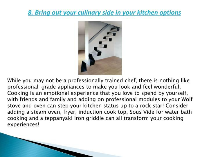 8. Bring out your culinary side in your kitchen options