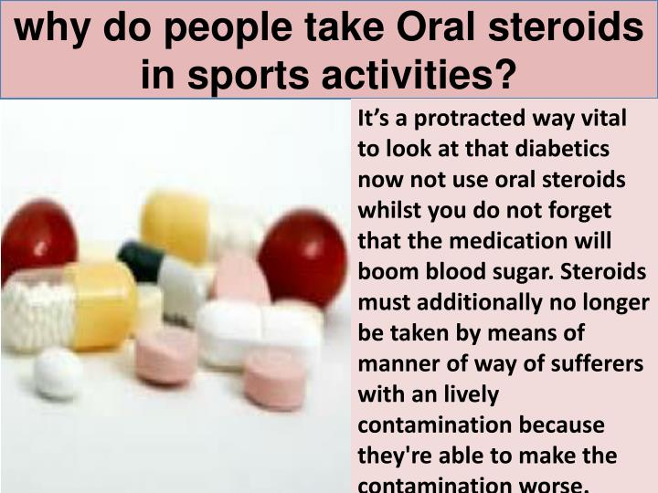 Why do people take oral steroids in sports activities