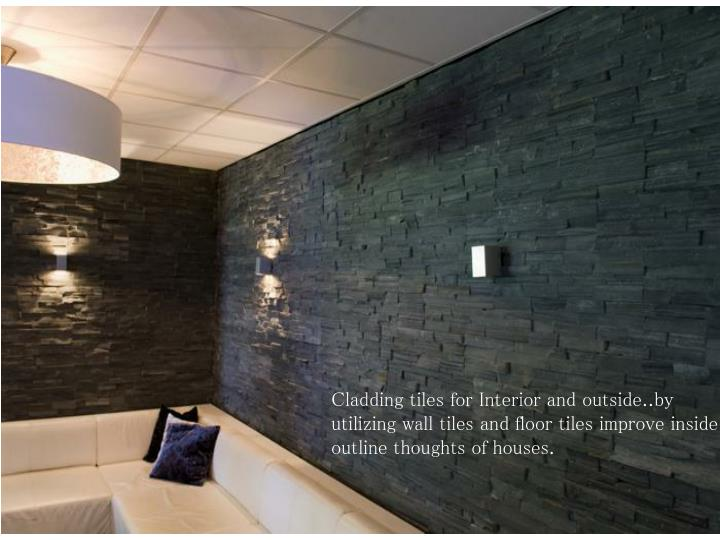 Cladding tiles for Interior and outside..by utilizing wall tiles and floor tiles improve inside outline thoughts of houses.