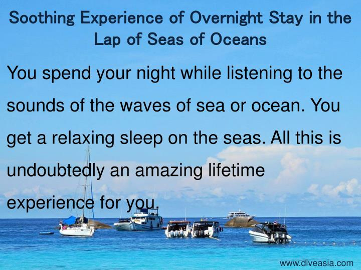 Soothing Experience of Overnight Stay in the Lap of Seas of Oceans