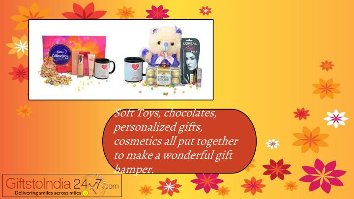Soft Toys, chocolates, personalized gifts, cosmetics all put together to make a wonderful gift hamper.