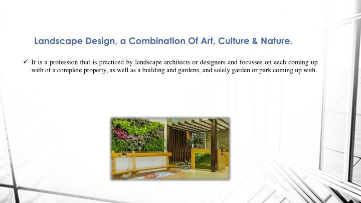 Landscape Design, a Combination Of Art, Culture & Nature.