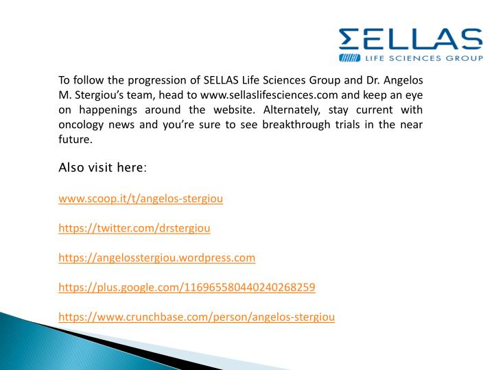 To follow the progression of SELLAS Life Sciences Group and Dr.