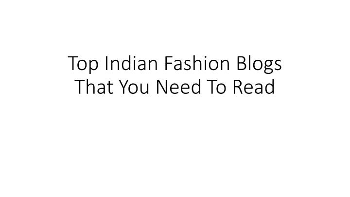 Top indian fashion blogs that you need to read