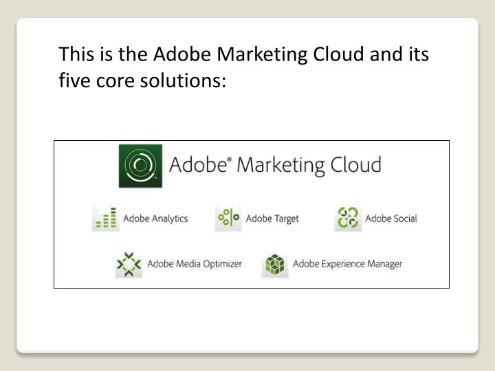 This is the Adobe Marketing Cloud and its five core solutions: