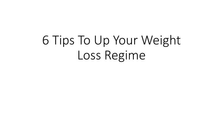 6 tips to up your weight loss regime