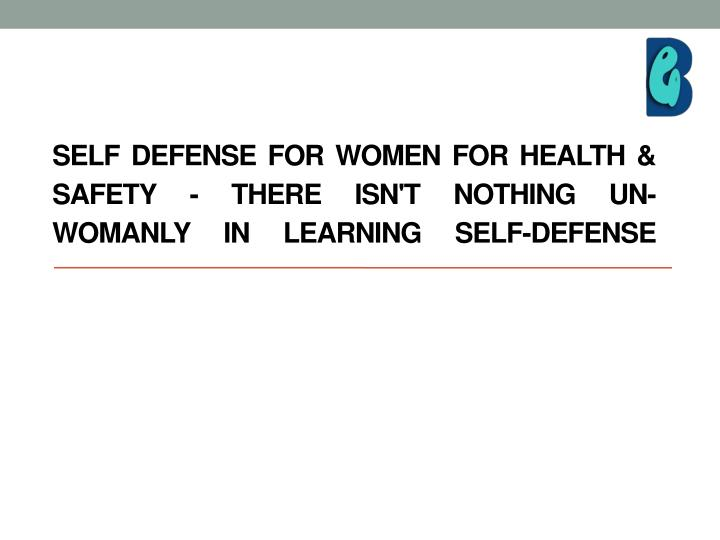 Self defense for women for health & safety - There isn't nothing UN-womanly in learning self-defense