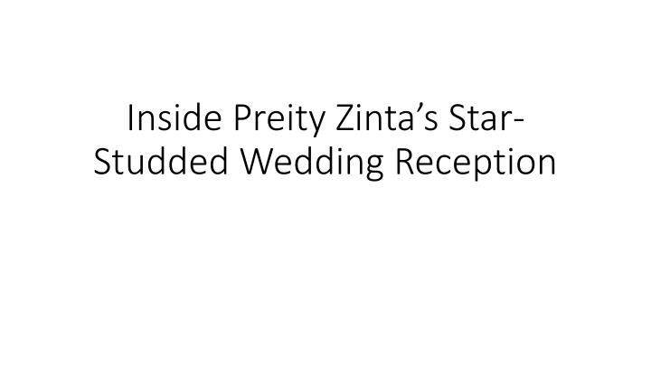 Inside preity zinta s star studded wedding reception