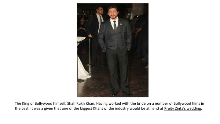 The King of Bollywood himself, Shah Rukh Khan. Having worked with the bride on a number of Bollywood...