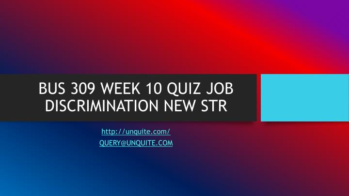 Bus 309 week 10 quiz job discrimination new str