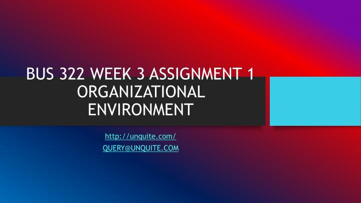 BUS 322 WEEK 3 ASSIGNMENT 1 ORGANIZATIONAL ENVIRONMENT