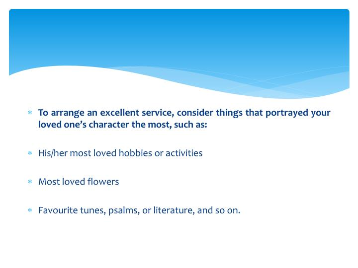 To arrange an excellent service, consider things that portrayed your loved one's character the most, such as