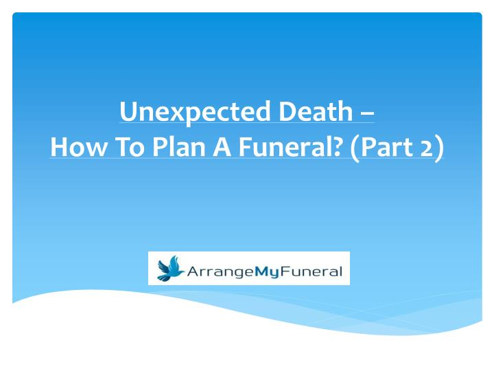 Unexpected death how to plan a funeral part 2