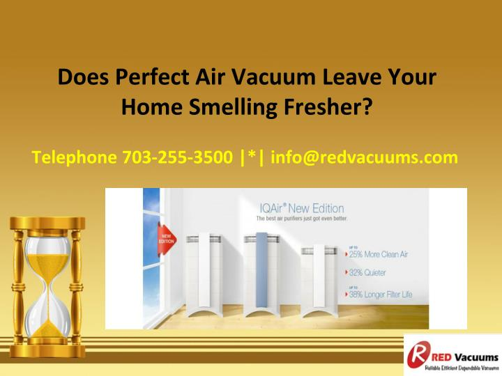 Does Perfect Air Vacuum Leave Your