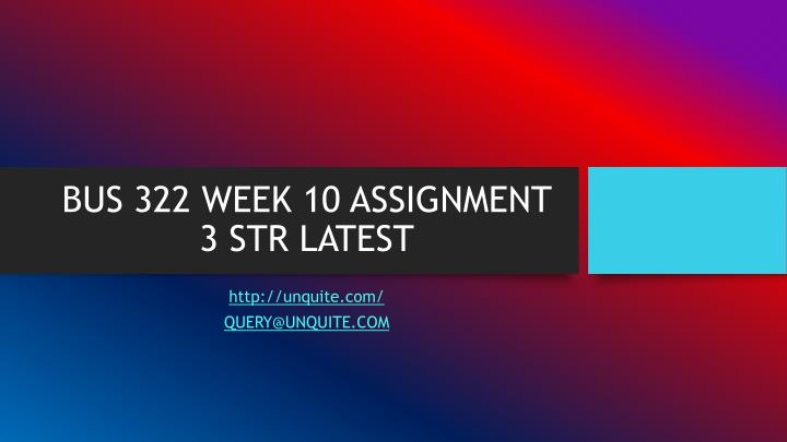 Bus 322 week 10 assignment 3 str latest